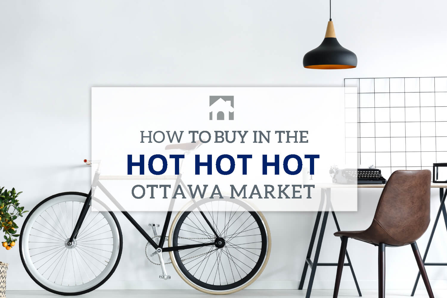 """Ottawa Market: Image of a bike and a desk with text overlay that reads """"How to buy a home in the hot, hot, hot Ottawa market """""""
