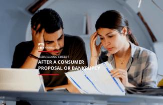 Rebuilding Credit After Consumer Proposal or Bankruptcy