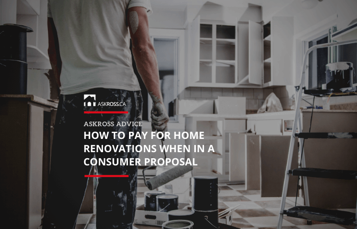 How To Pay For Home Renovations When In a Consumer Proposal