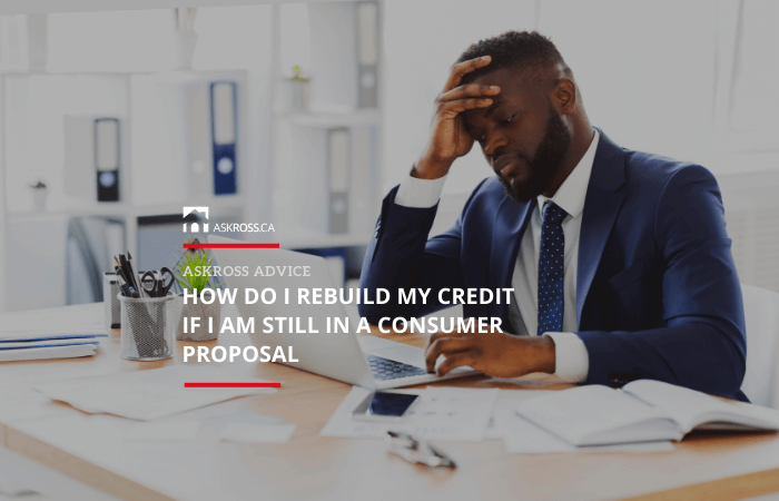 How Do I Rebuild My Credit If I Am Still in A Consumer Proposal