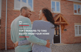 Top 7 Reasons to Take Equity From Your Home