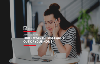 Three Ways to Take Equity Out of Your Home