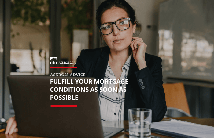 Fulfill your mortgage conditions as soon as possible