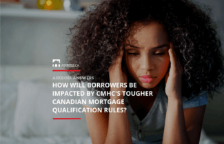 How Will Borrowers Be Impacted By CMHC's Tougher Canadian Mortgage Qualification Rules?